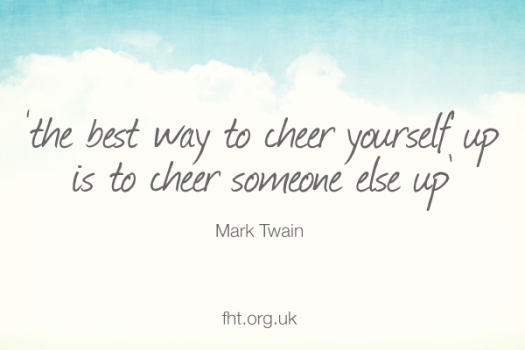 The best way to cheer yourself up is to cheer someone else up