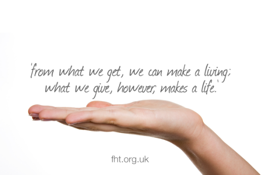 From what we get, we can make a living; what we give, however, makes a life.